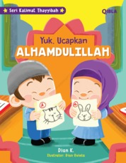 Seri Kalimat Thayyibah : Ayo Ucapkan Alhamdulillah by Dian K & Dian Ovieta Cover
