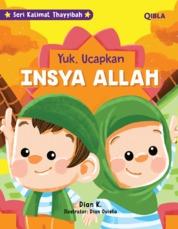 Cover Seri Kalimat Thayyibah : Ayo Ucapkan Insya Allah oleh Dian K & Dian Ovieta