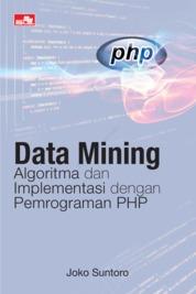 Cover Data Mining: Algoritma dan Implementasi dengan Pemrograman PHP oleh Joko Suntoro