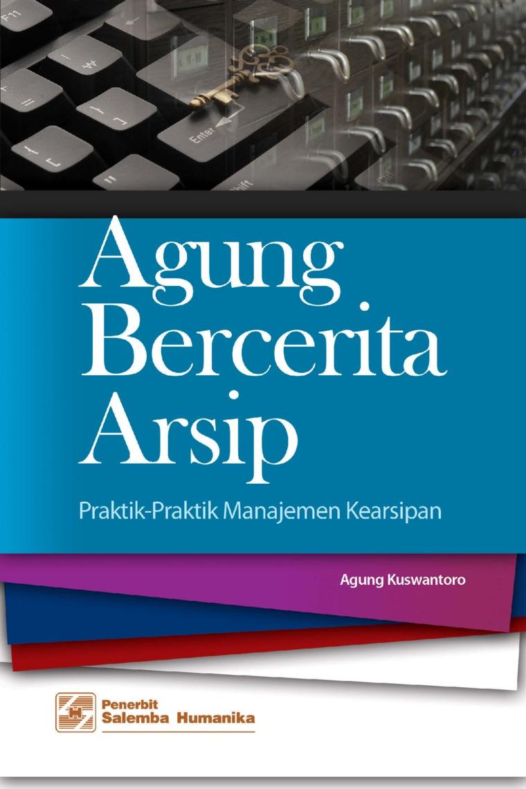Buku Digital Agung Bercerita Arsip: Praktik-Praktik Manajemen Kearsipan oleh Agung Kuswantoro