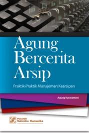 Cover Agung Bercerita Arsip: Praktik-Praktik Manajemen Kearsipan oleh Agung Kuswantoro