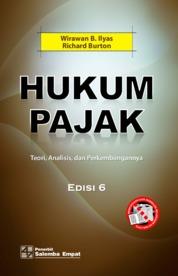 Hukum Pajak: Teori, Analisis, dan Perkembangannya Edisi ke-6 by Wirawan B. Ilyas, Richard Burton Cover