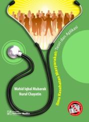 Ilmu Kesehatan Masyarakat - Teori dan Aplikasi by Wahit Iqbal Mubarak, Nurul Chayatin Cover