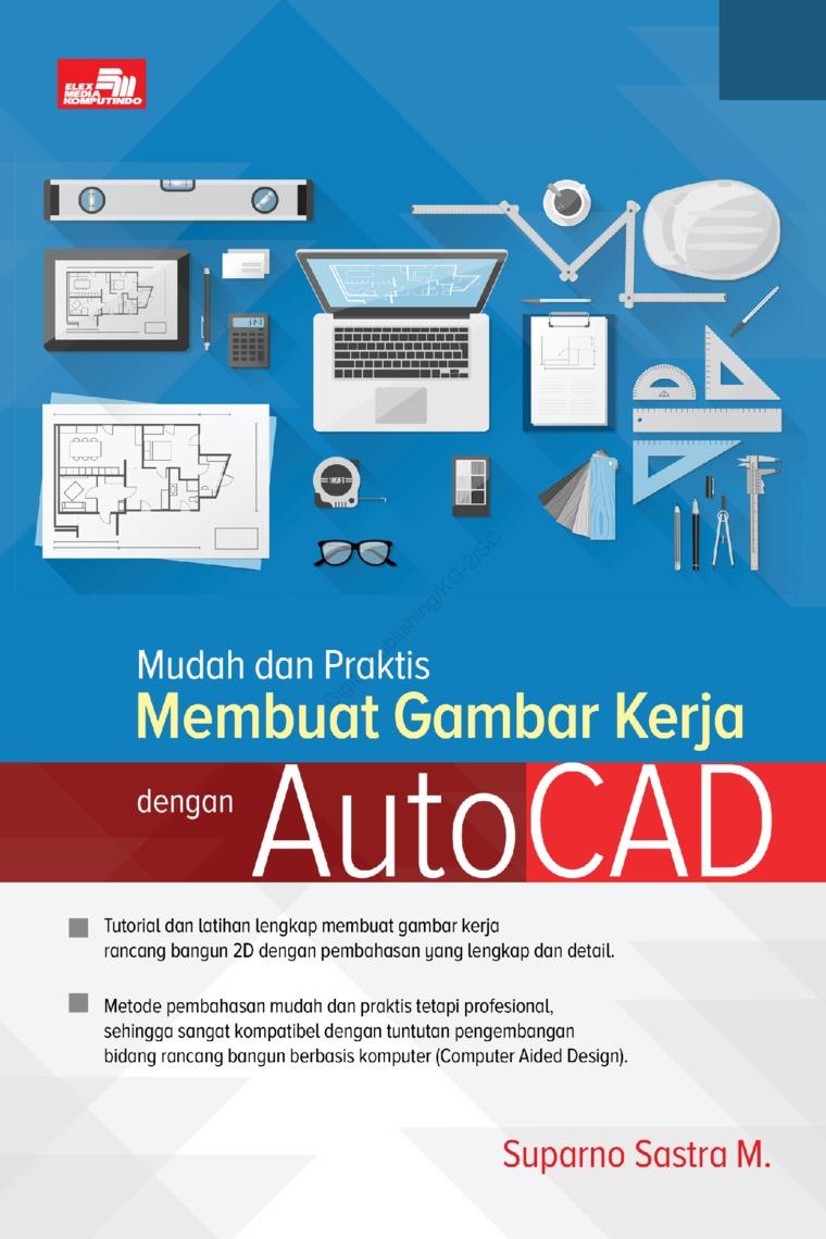 Buku Digital Mudah dan Praktis Membuat Gambar Kerja dengan AutoCAD oleh Suparno Sastra M.
