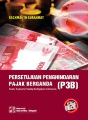 Cover Persetujuan Penghindaran Pajak Berganda: Suatu Kajian terhadap Kebijakan Indonesia oleh Rachmanto Surahmat