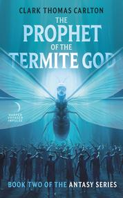 Cover The Prophet of the Termite God oleh Clark Thomas Carlton