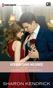 Cover Harlequin Koleksi Istimewa: Kekasih Sang Miliuner (Too Proud to be Bought) oleh Sharon Kendrick