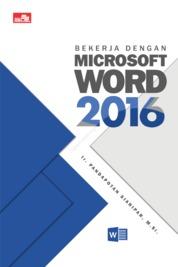 Bekerja dengan Microsoft Word 2016 by Ir. Pandapotan Sianipar Cover
