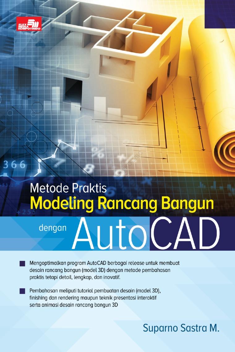 Metode Praktis Modeling Rancang Bangun dengan AutoCAD by Suparno Sastra M. Digital Book