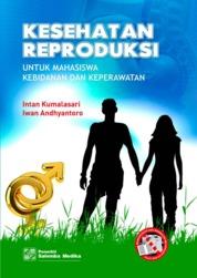 Cover Kesehatan Reproduksi untuk Mahasiswa Kebidanan dan Keperawatan oleh Intan Kumalasari, Iwan Andhyantoro