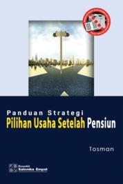 Cover Panduan Strategi Pilihan Usaha setelah Pensiun oleh Tosman