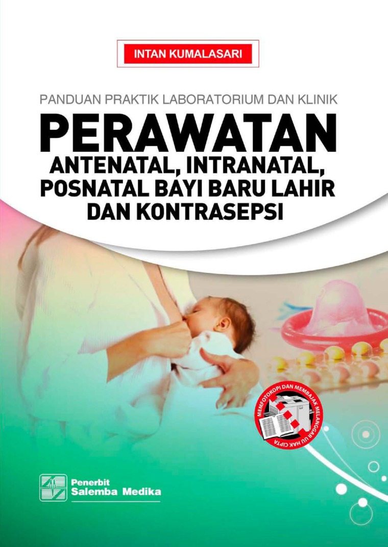 Buku Digital Panduan Praktik Laboratorium dan Klinik Perawatan Antenatal, Intranatal, Postnatal, Bayi Baru Lahir, dan Kontrasepsi oleh Intan Kumalasari