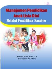Cover Manajemen Pendidikan Anak Usia Dini melalui Pendidikan Karakter oleh Elihami, S.Pd., M.Pd., I. & Hasnidar, S.Pd., M.Pd.
