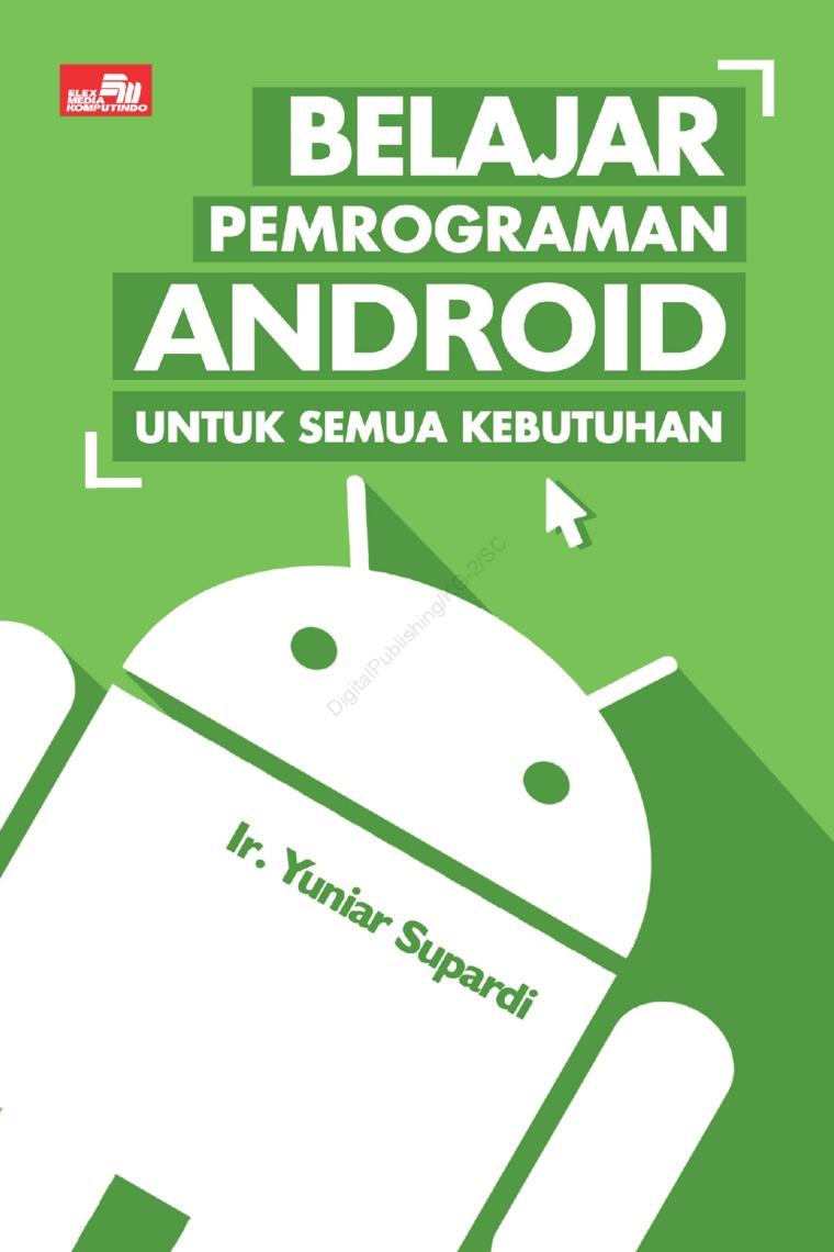 Belajar Pemrograman Android untuk Semua Kebutuhan by Ir. Yuniar Supardi Digital Book