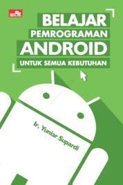 Cover Belajar Pemrograman Android untuk Semua Kebutuhan oleh Ir. Yuniar Supardi