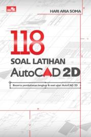 Cover 118 Soal Latihan AutoCAD 2D oleh Hari Aria Soma