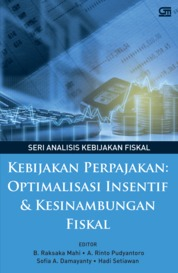 Cover Kebijakan Perpajakan: Optimalisasi Insentif dan Kesinambungan Fiskal oleh B. Raksaka Mahi, A. Rinto P, Sofia A. damayanti