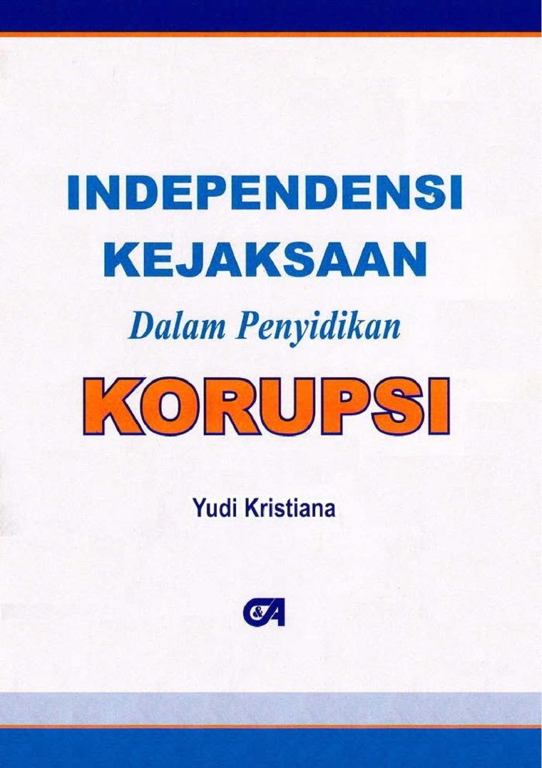 Independensi Kejaksaan dalam Penyidikan Korupsi by Yudi Kristiana Digital Book
