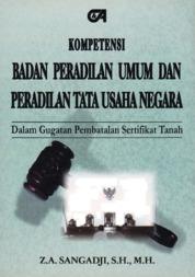 Kompetensi Badan Peradilan Umum dan Peradilan Tata Usaha Negara dalam Gugatan Pembatalan Sertifikat by Z.A. Sangadji, S.H., M.H. Cover
