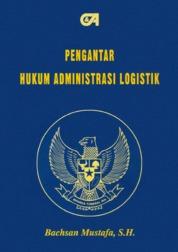 Pengantar Hukum Administrasi Logistik by Bachsan Mustafa, S.H. Cover