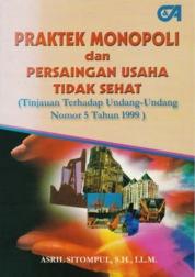 Praktek Monopoli dan Persaingan Usaha Tidak Sehat by Asril Sitompul, S.H., LL.M. Cover