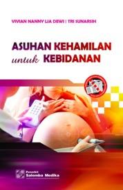 Cover Asuhan Kehamilan untuk Kebidanan oleh Vivian Nanny Lia Dewi, Tri Sunarsih
