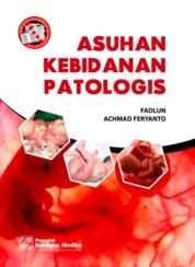 Cover Asuhan Kebidanan Patologis oleh Fadlun, Achmad Feryanto