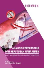 Analisis Forecasting dan Keputusan Manajemen: Teori & Aplikasi Metode Analisis Kuantitatif by Soeparno W. Cover