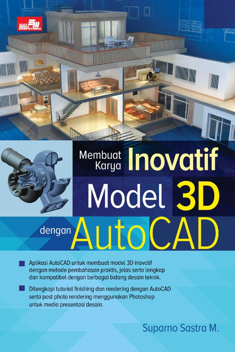 Membuat Karya Inovatif Model 3D dengan AutoCAD by Suparno Sastra M. Digital Book