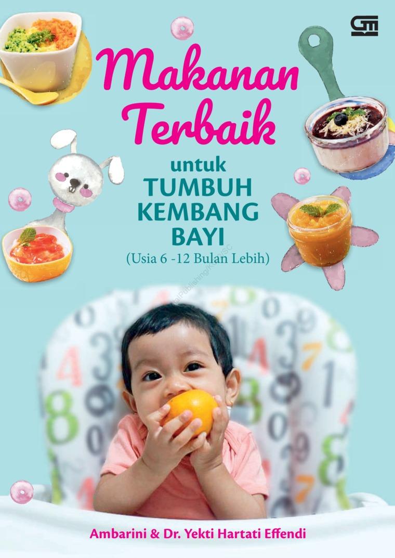 Buku Digital Makanan Terbaik untuk Tumbuh Kembang Bayi (Usia 6-12 Bulan Lebih) oleh Ambarini, Dr. Yekti Hartanti Effendi