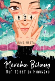 Cover MEREKA BILANG ADA TOILET DI HIDUNGKU oleh Ruwi Meita