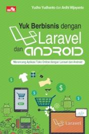 Cover Yuk Berbisnis dengan Laravel dan Android oleh Yudho Yudhanto dan Ardhi Wijayanto