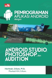 Cover Pemrograman Aplikasi Android dengan Android Studio, Photoshop, dan Audition oleh Herlinah, S.Kom, M.Si. & Musliadi KH, S.Kom.