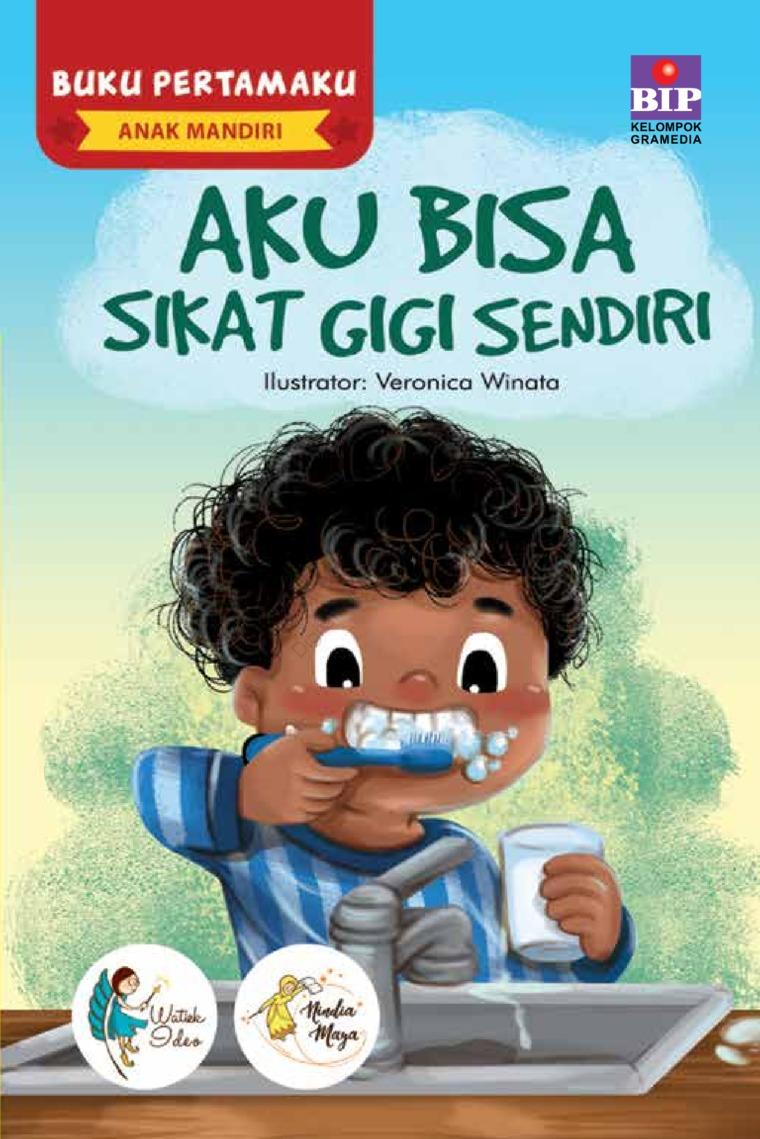 BUKU PERTAMAKU ANAK MANDIRI : AKU BISA SIKAT GIGI SENDIRI by Watiek Ideo & Nindia Maya Digital Book