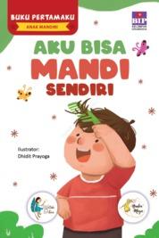 BUKU PERTAMAKU ANAK MANDIRI : AKU BISA MANDI SENDIRI by Watiek Ideo & Nindia Maya Cover