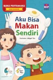 Cover BUKU PERTAMAKU ANAK MANDIRI : AKU BISA MAKAN SENDIRI oleh Watiek Ideo & Nindia Maya