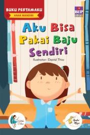 BUKU PERTAMAKU ANAK MANDIRI : AKU BISA PAKAI BAJU SENDIRI by Watiek Ideo & Nindia Maya Cover
