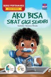 BUKU PERTAMAKU ANAK MANDIRI : AKU BISA SIKAT GIGI SENDIRI by Watiek Ideo & Nindia Maya Cover