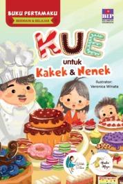 BUKU PERTAMAKU BERMAIN & BELAJAR : KUE UNTUK KAKEK NENEK by Watiek Ideo & Nindia Maya Cover