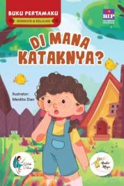 Cover BUKU PERTAMAKU BERMAIN & BELAJAR : DI MANA KATAKNYA? oleh Watiek Ideo & Nindia Maya