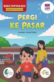 BUKU PERTAMAKU BERMAIN & BELAJAR : PERGI KE PASAR by Watiek Ideo & Nindia Maya Cover