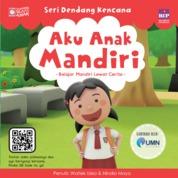 Cover SERI DENDANG KENCANA : AKU ANAK MANDIRI oleh Watiek Ideo & Nindia Maya