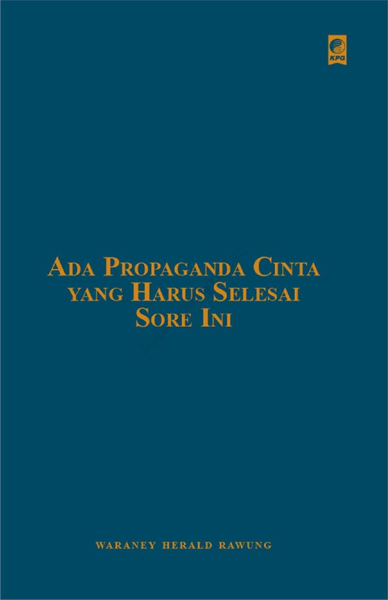 Ada Propaganda Cinta Yang Harus Selesai Sore Ini by Waraney Herald Rawung Digital Book