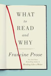 Cover What to Read and Why oleh Francine Prose