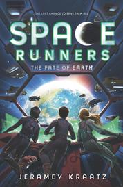 Space Runners #4: The Fate of Earth by Jeramey Kraatz Cover