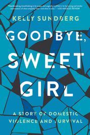 Goodbye, Sweet Girl by Kelly Sundberg Cover