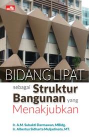 Bidang Lipat sebagai Struktur Bangunan yang Menakjubkan by Ir. A.M. Subakti Darmawan, MBldg. dan Ir. Albertus Sidharta Muljadinata, MT Cover