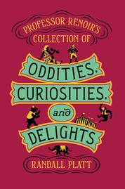 Professor Renoir's Collection of Oddities, Curiosities, and Delights by Randall Platt Cover