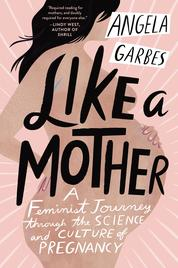 Like a Mother by Angela Garbes Cover