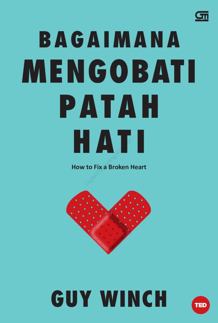 Bagaimana Mengobati Patah Hati by Dr. Guy Winch Digital Book